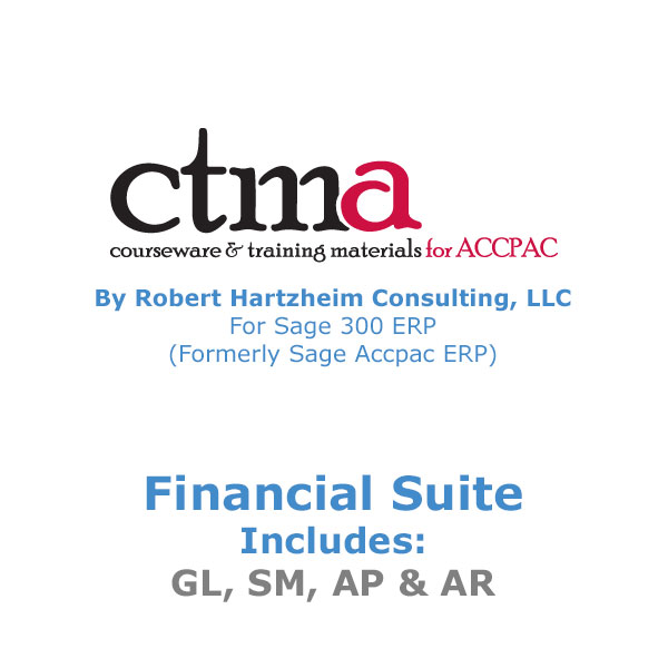 CTMA Courseware™ By Robert Hartzheim Consulting, LLC For Sage 300 ERP (Formerly Sage Accpac ERP) Financial Suite.